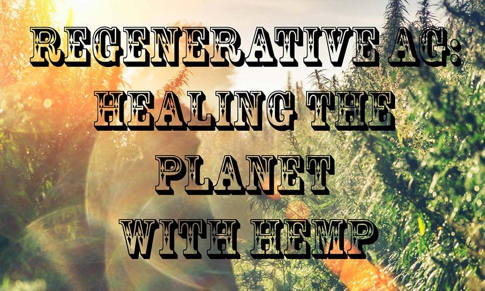 regenerative: healing the planet with hemp